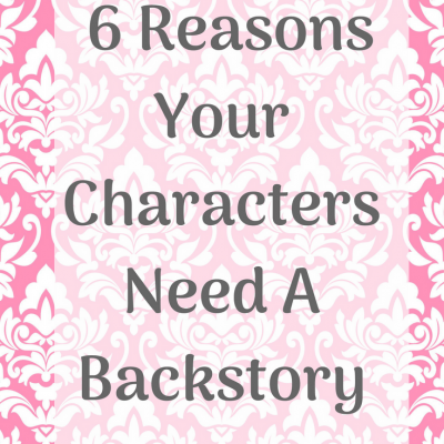 Six Reasons Your Characters Need A Back Story
