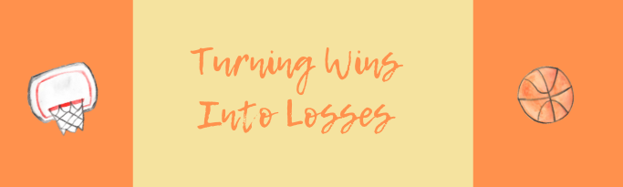 Turning Wins Into Losses